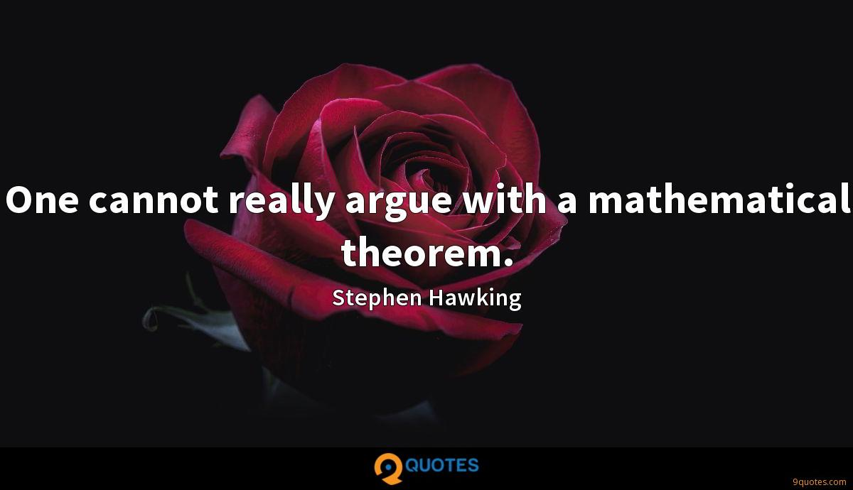 One cannot really argue with a mathematical theorem.