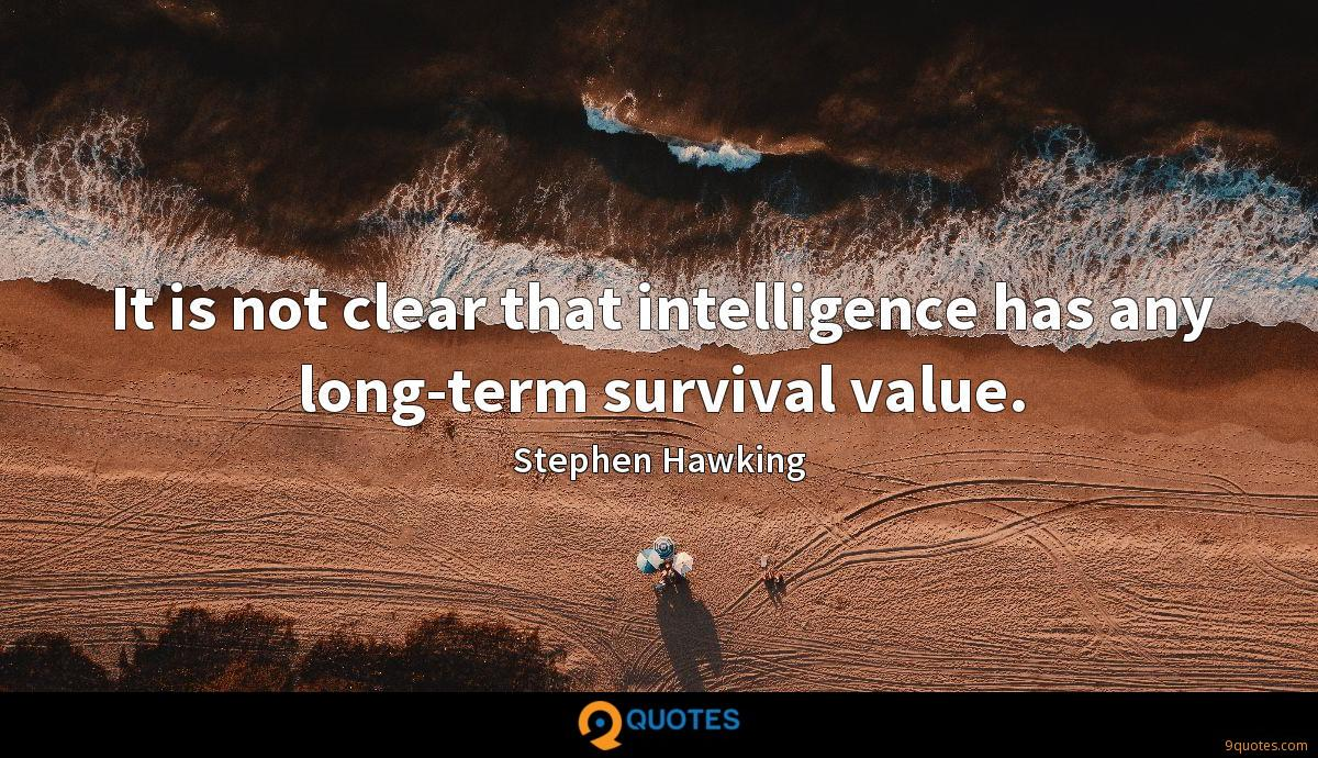 It is not clear that intelligence has any long-term survival value.