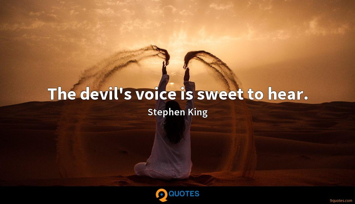 The devil's voice is sweet to hear  - Stephen King Quotes
