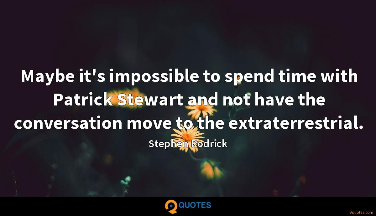 Maybe it's impossible to spend time with Patrick Stewart and not have the conversation move to the extraterrestrial.