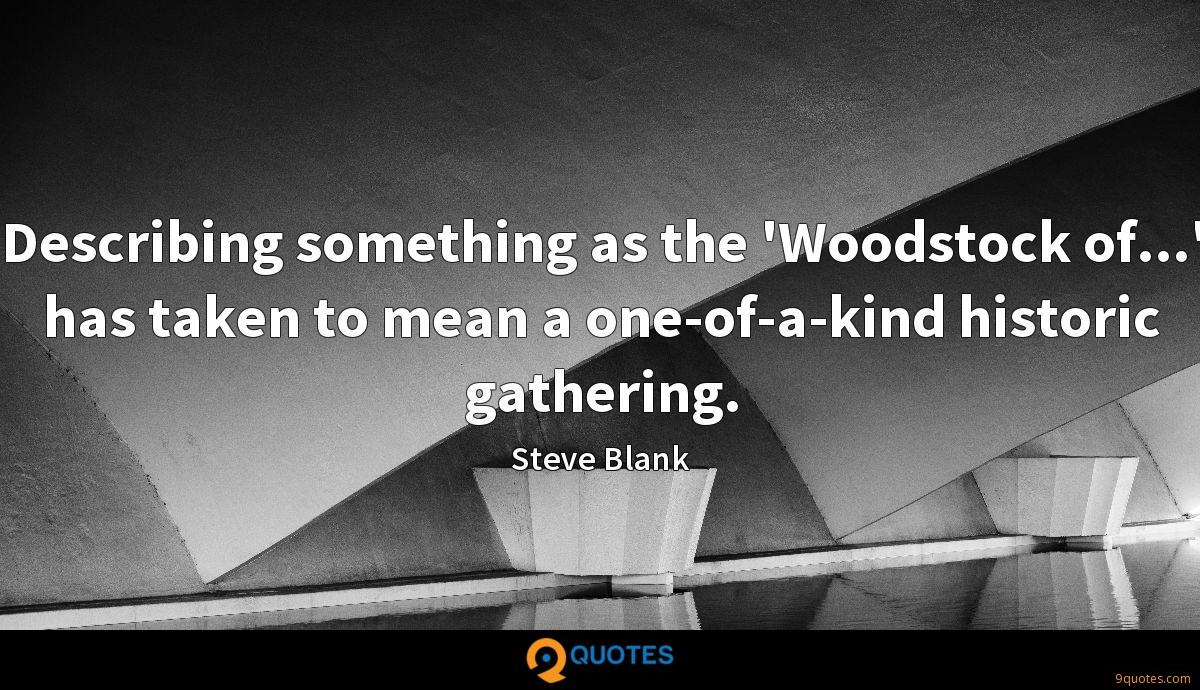 Describing something as the 'Woodstock of...' has taken to mean a one-of-a-kind historic gathering.