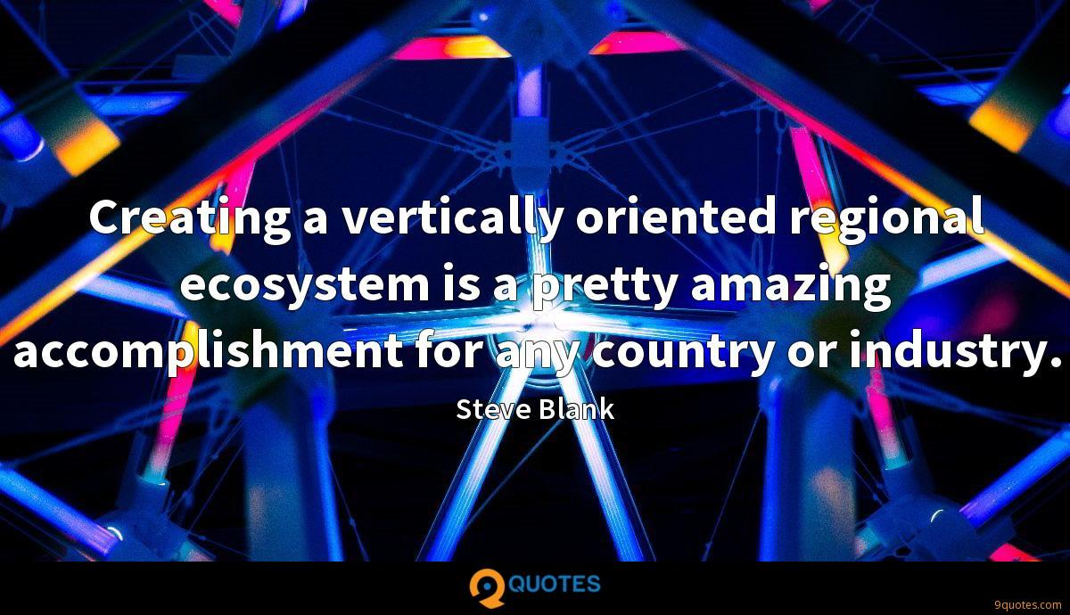 Creating a vertically oriented regional ecosystem is a pretty amazing accomplishment for any country or industry.