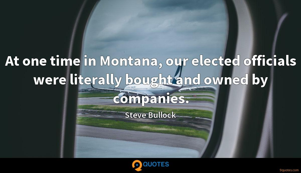 At one time in Montana, our elected officials were literally bought and owned by companies.