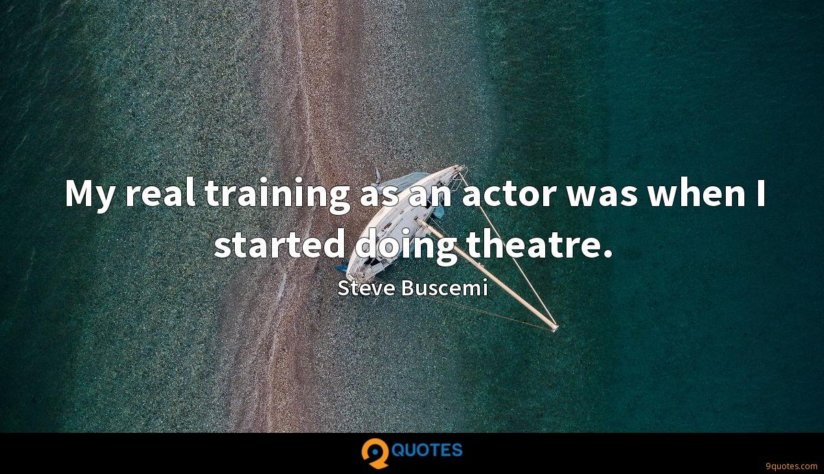 My real training as an actor was when I started doing theatre.