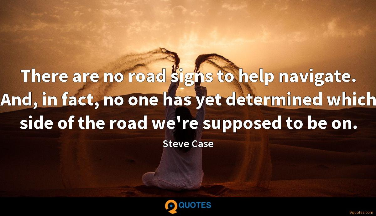 There are no road signs to help navigate. And, in fact, no one has yet determined which side of the road we're supposed to be on.