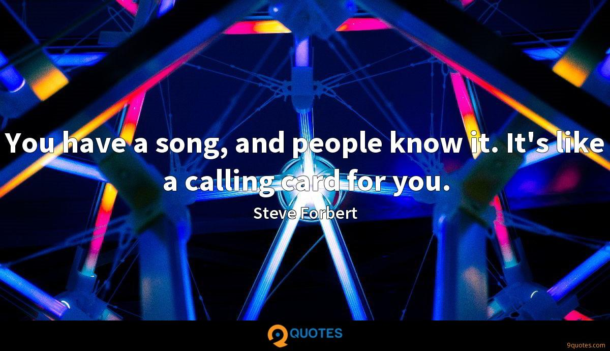 You have a song, and people know it. It's like a calling card for you.