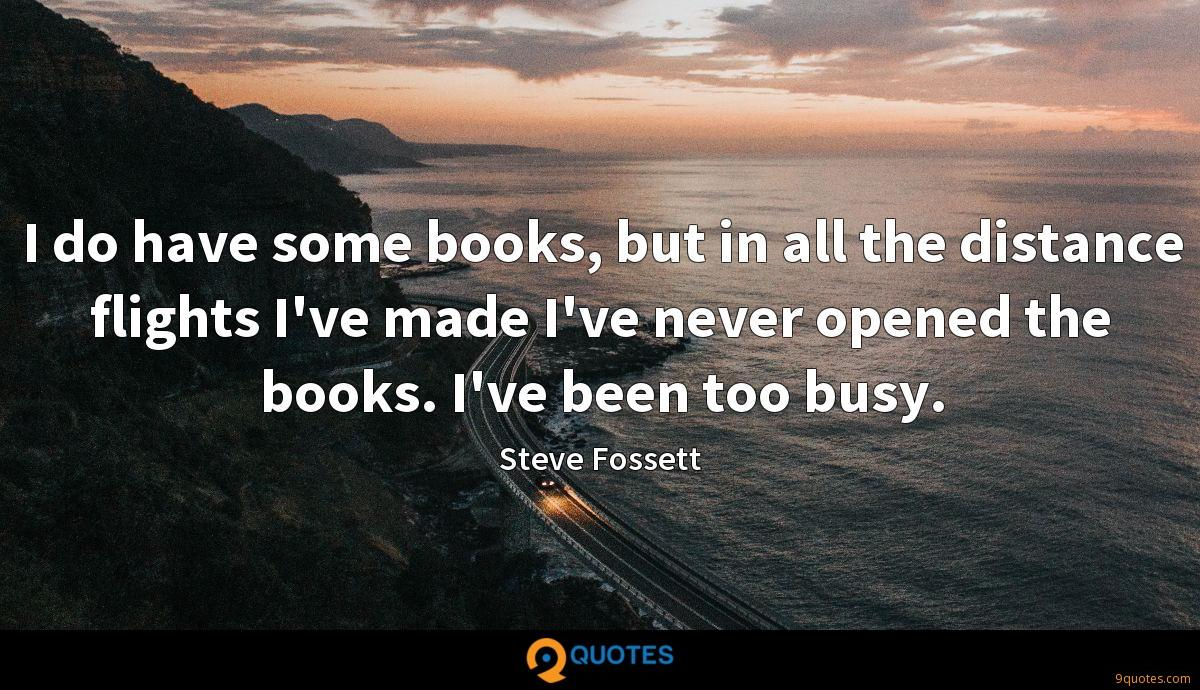 I do have some books, but in all the distance flights I've made I've never opened the books. I've been too busy.