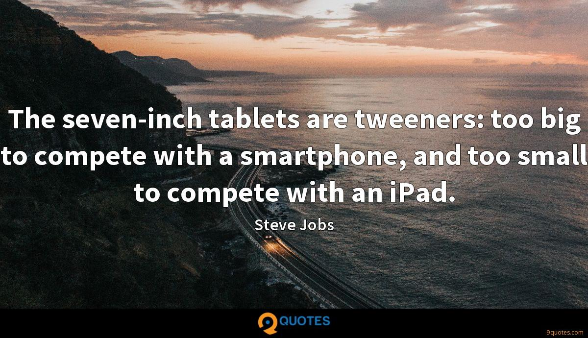 The seven-inch tablets are tweeners: too big to compete with a smartphone, and too small to compete with an iPad.