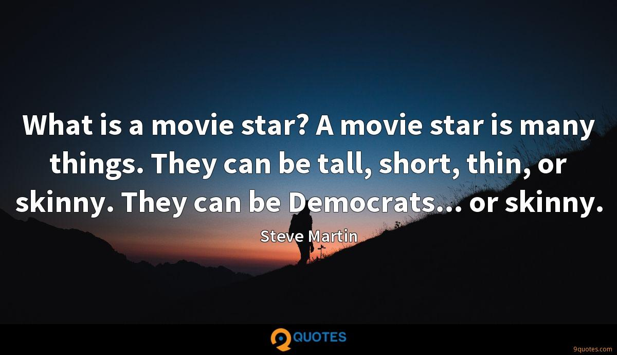 What is a movie star? A movie star is many things. They can be tall, short, thin, or skinny. They can be Democrats... or skinny.