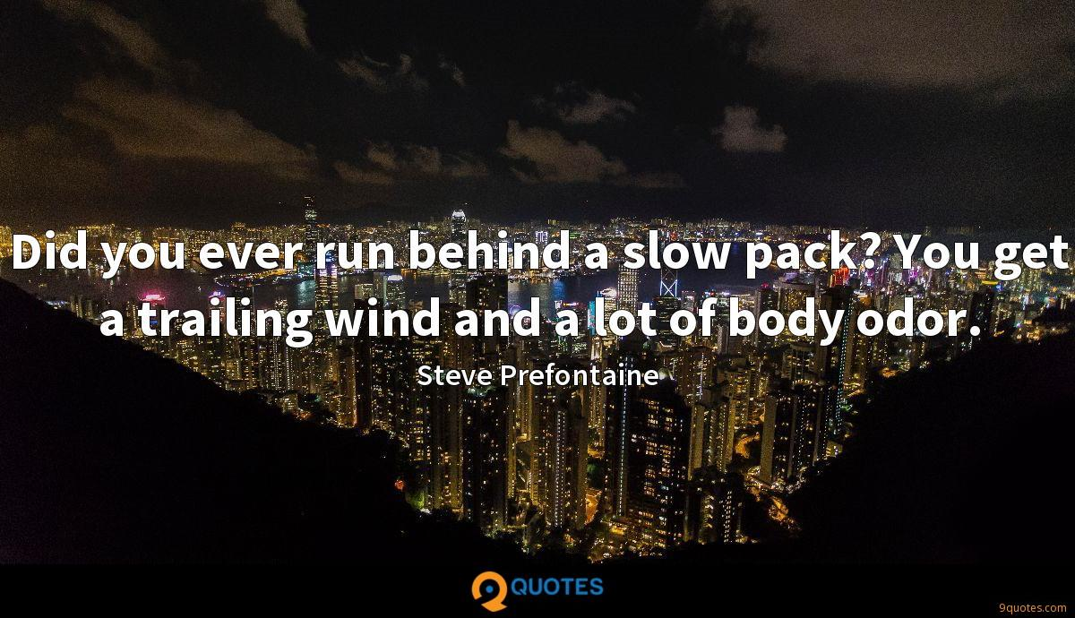 Did you ever run behind a slow pack? You get a trailing wind and a lot of body odor.