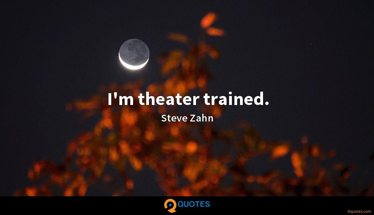I'm theater trained.