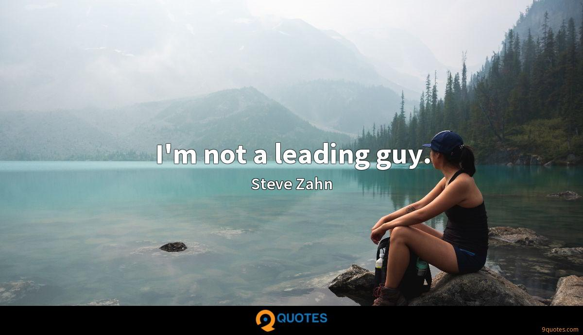 I'm not a leading guy.