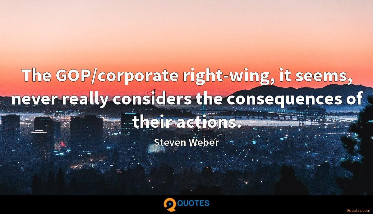 The GOP/corporate right-wing, it seems, never really considers the consequences of their actions.