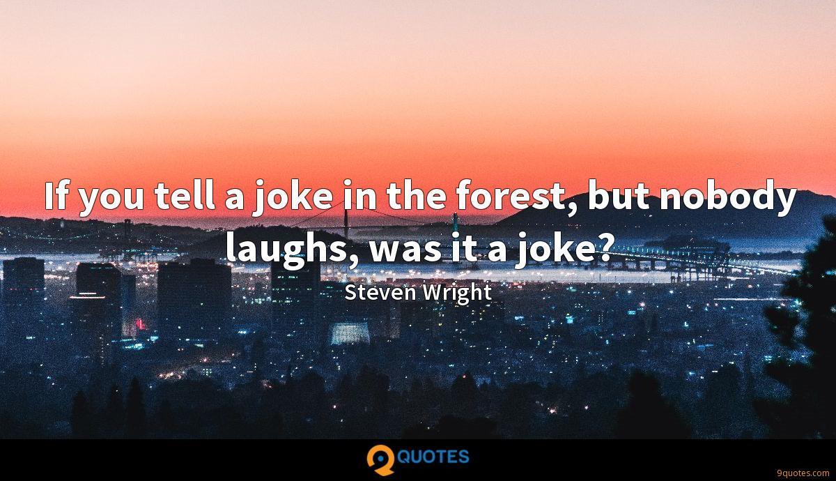 If you tell a joke in the forest, but nobody laughs, was it a joke?