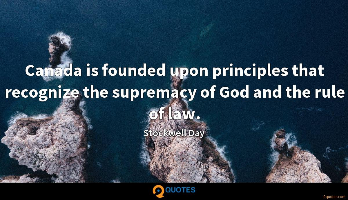 Canada is founded upon principles that recognize the supremacy of God and the rule of law.