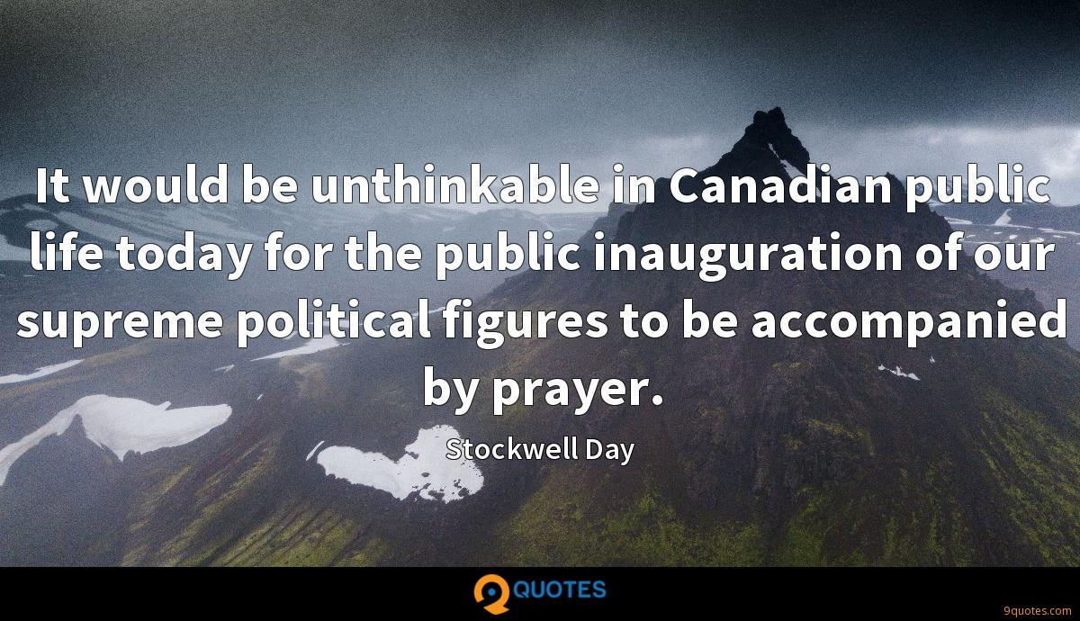 It would be unthinkable in Canadian public life today for the public inauguration of our supreme political figures to be accompanied by prayer.