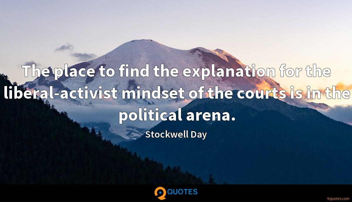The place to find the explanation for the liberal-activist mindset of the courts is in the political arena.
