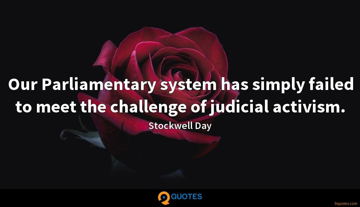 Our Parliamentary system has simply failed to meet the challenge of judicial activism.