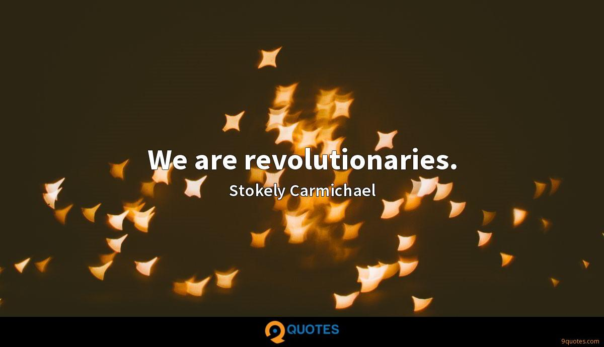 We are revolutionaries.