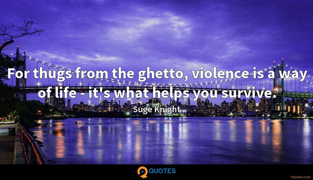 For thugs from the ghetto, violence is a way of life - it's what helps you survive.