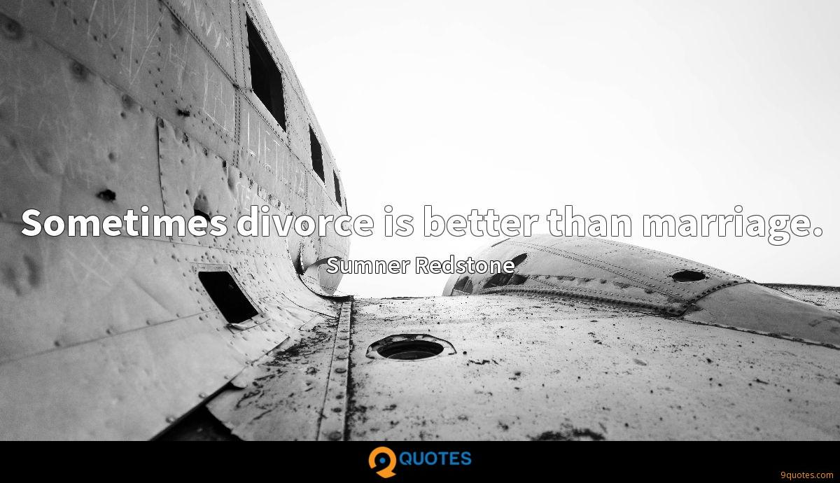 Sometimes divorce is better than marriage.