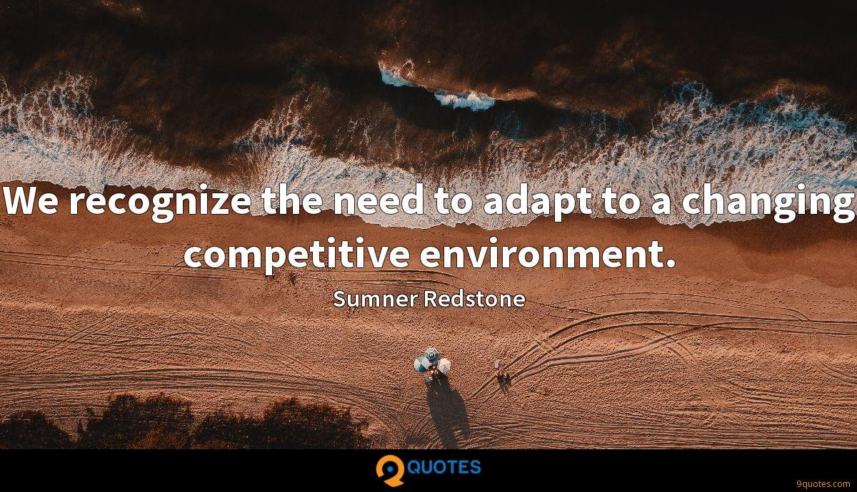 We recognize the need to adapt to a changing competitive environment.