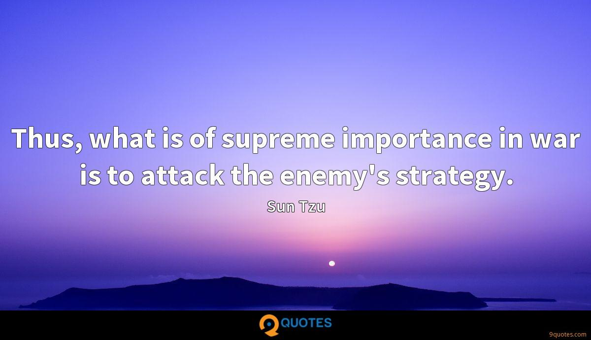 Thus, what is of supreme importance in war is to attack the enemy's strategy.