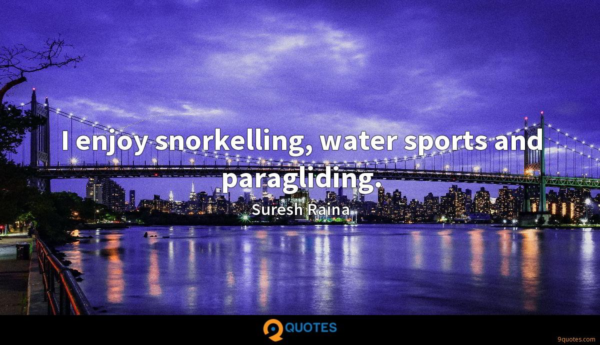 I enjoy snorkelling, water sports and paragliding.