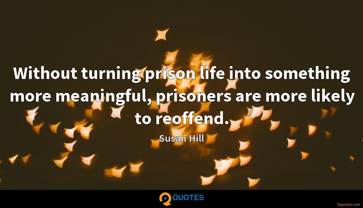 Without turning prison life into something more meaningful, prisoners are more likely to reoffend.