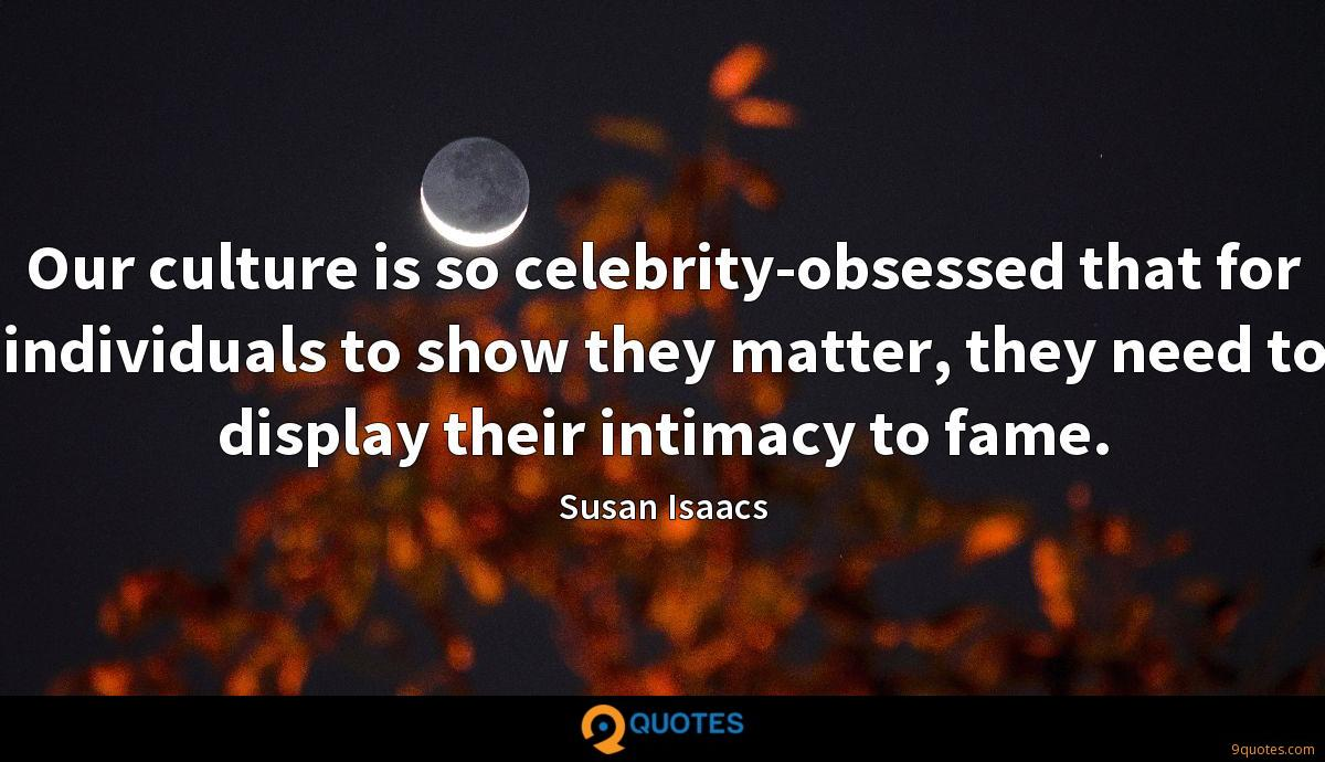 Our culture is so celebrity-obsessed that for individuals to show they matter, they need to display their intimacy to fame.