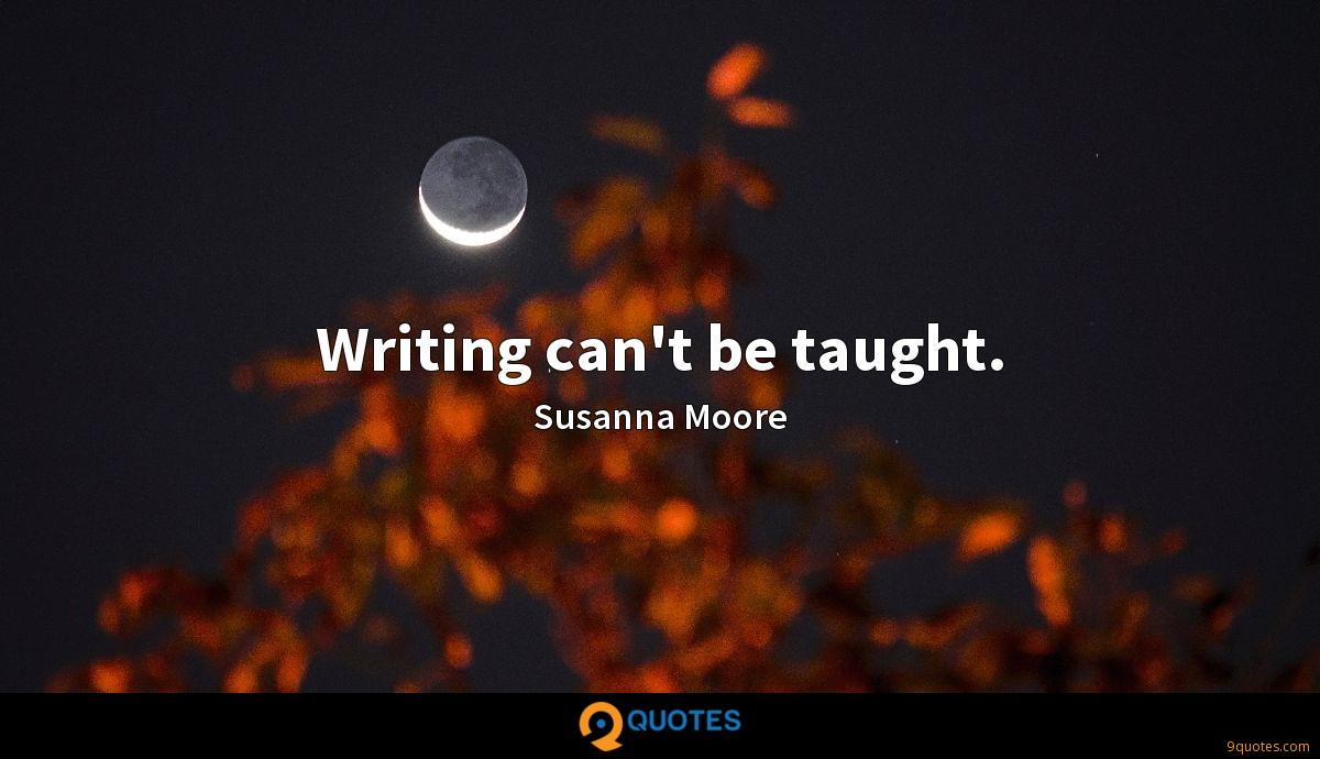 Writing can't be taught.
