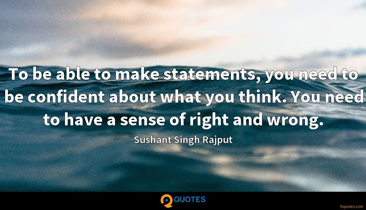 To be able to make statements, you need to be confident about what you think. You need to have a sense of right and wrong.