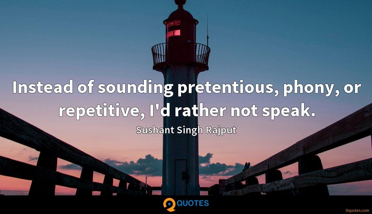 Instead of sounding pretentious, phony, or repetitive, I'd rather not speak.