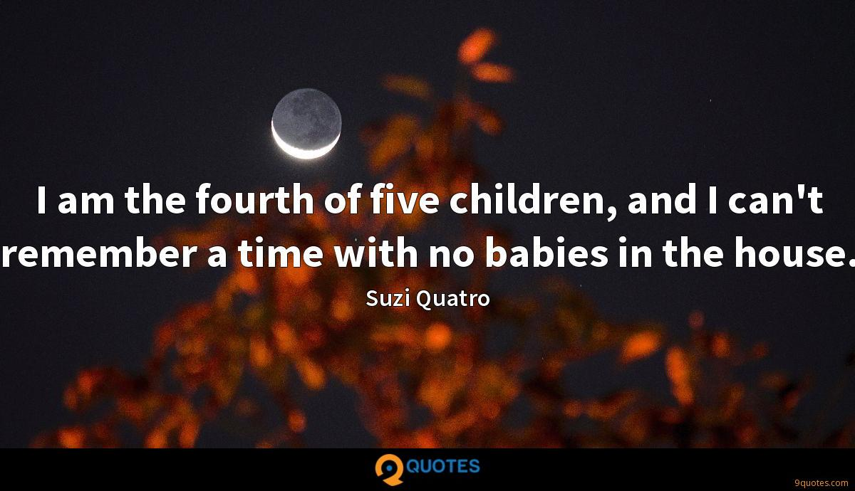 I am the fourth of five children, and I can't remember a time with no babies in the house.