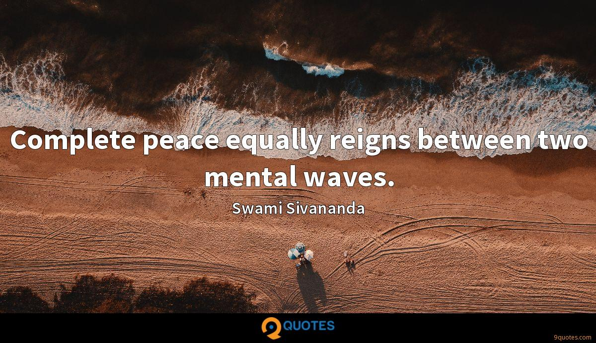 Complete peace equally reigns between two mental waves.