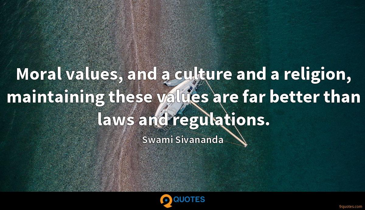 Moral values, and a culture and a religion, maintaining these values are far better than laws and regulations.
