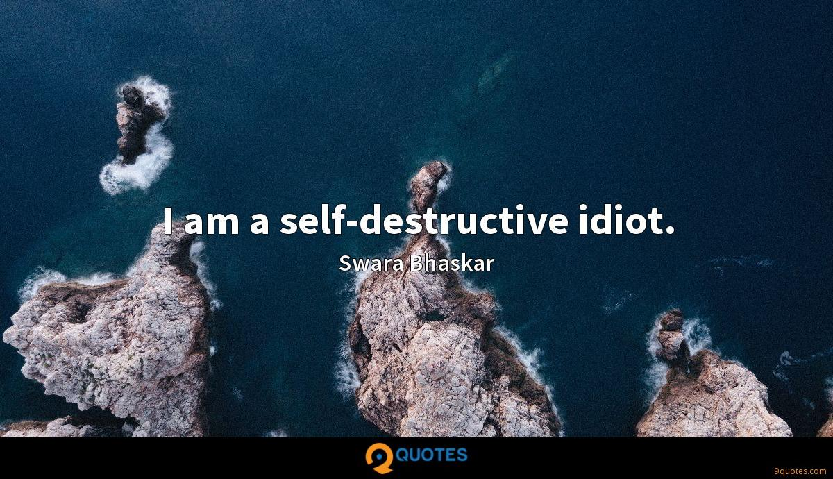 I am a self-destructive idiot.