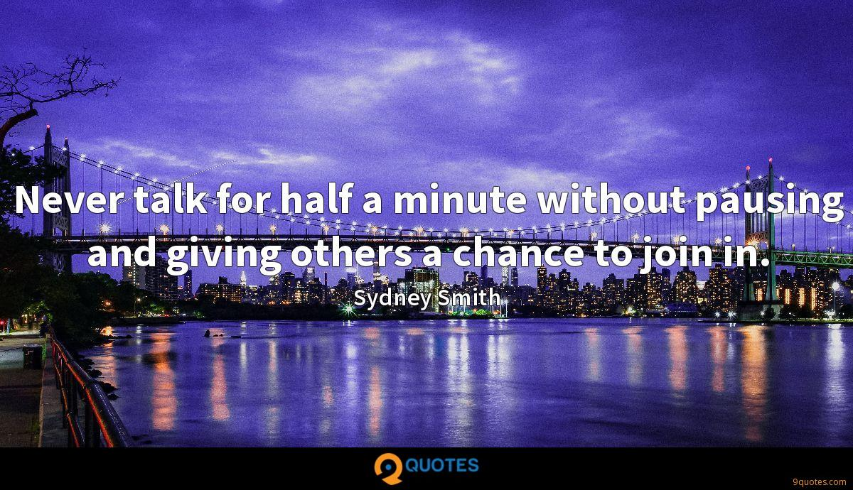 Never talk for half a minute without pausing and giving others a chance to join in.