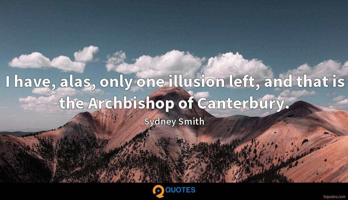 I have, alas, only one illusion left, and that is the Archbishop of Canterbury.