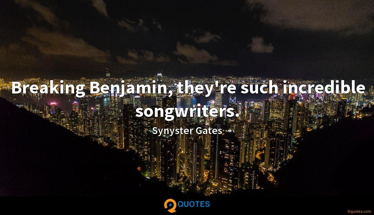 Breaking Benjamin, they\'re such incredible songwriters ...