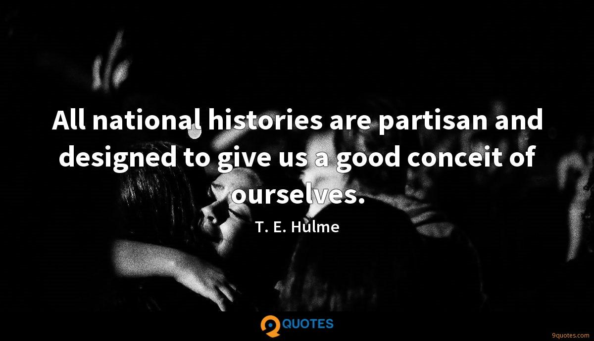 All national histories are partisan and designed to give us a good conceit of ourselves.