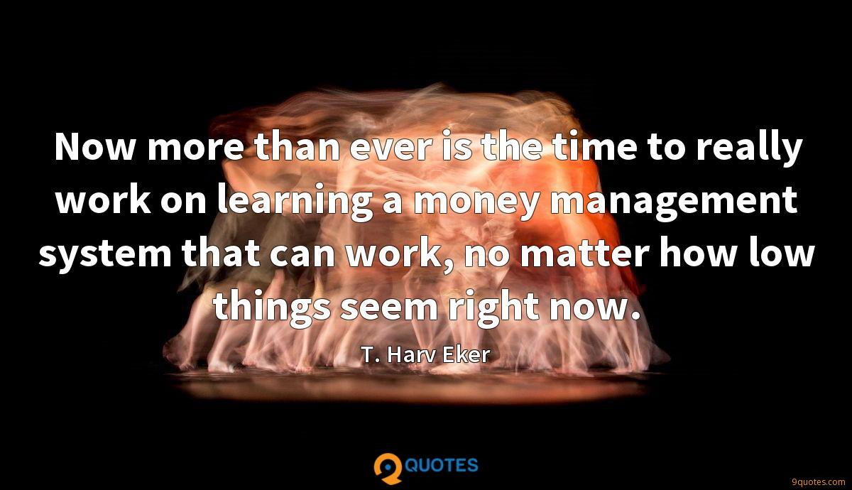 Now more than ever is the time to really work on learning a money management system that can work, no matter how low things seem right now.