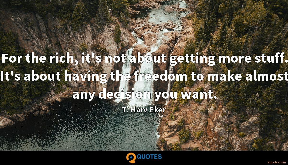 For the rich, it's not about getting more stuff. It's about having the freedom to make almost any decision you want.