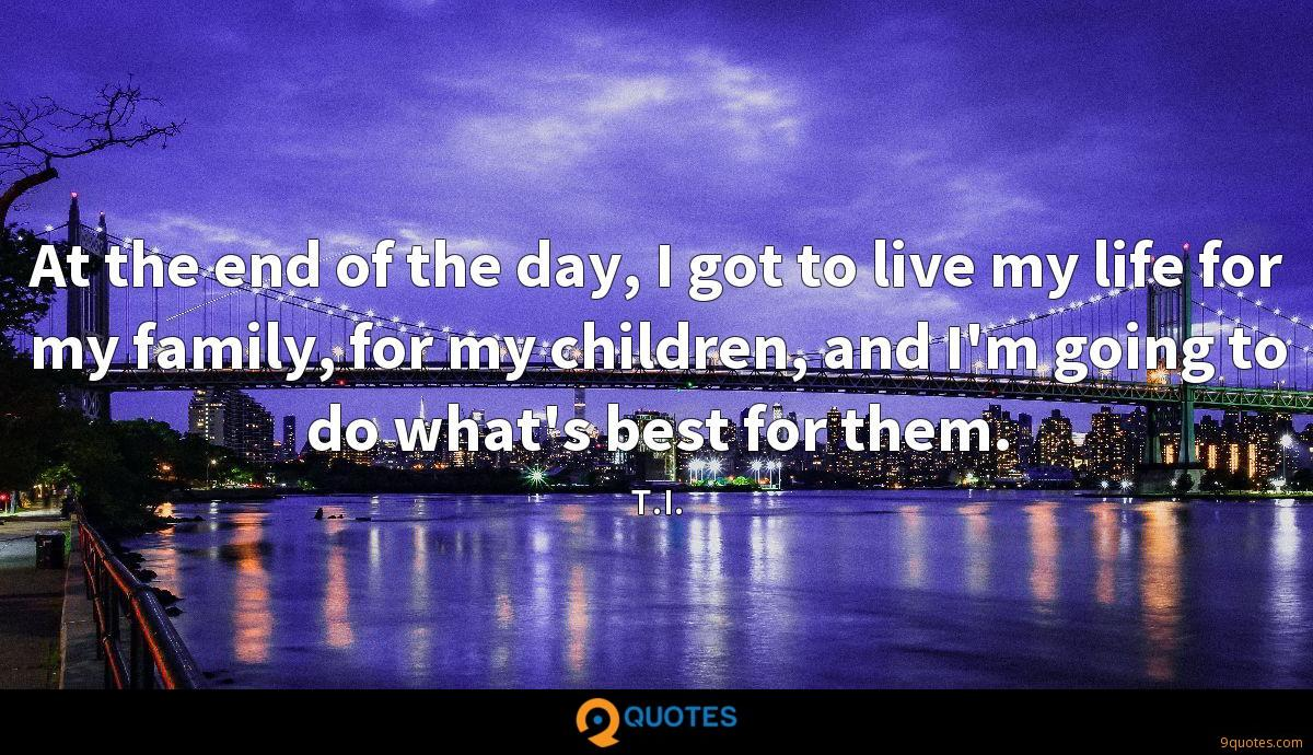 At the end of the day, I got to live my life for my family, for my children, and I'm going to do what's best for them.