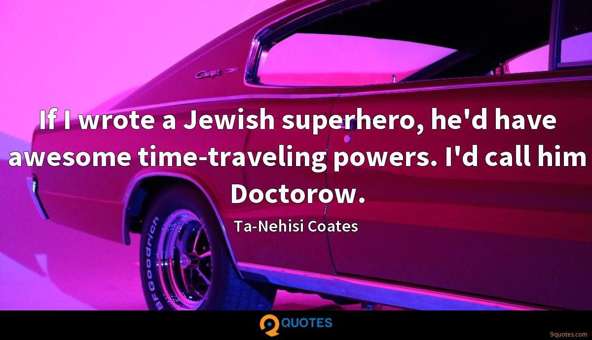 If I wrote a Jewish superhero, he'd have awesome time-traveling powers. I'd call him Doctorow.