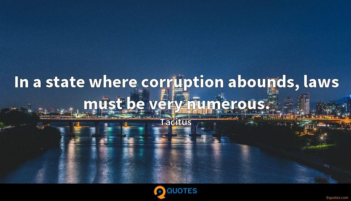 In a state where corruption abounds, laws must be very numerous.