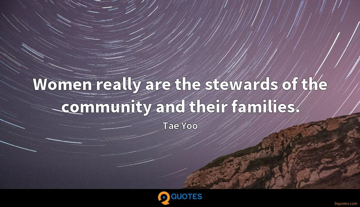 Women really are the stewards of the community and their families.