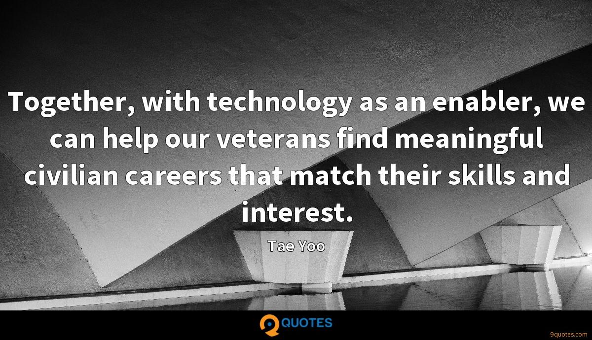 Together, with technology as an enabler, we can help our veterans find meaningful civilian careers that match their skills and interest.