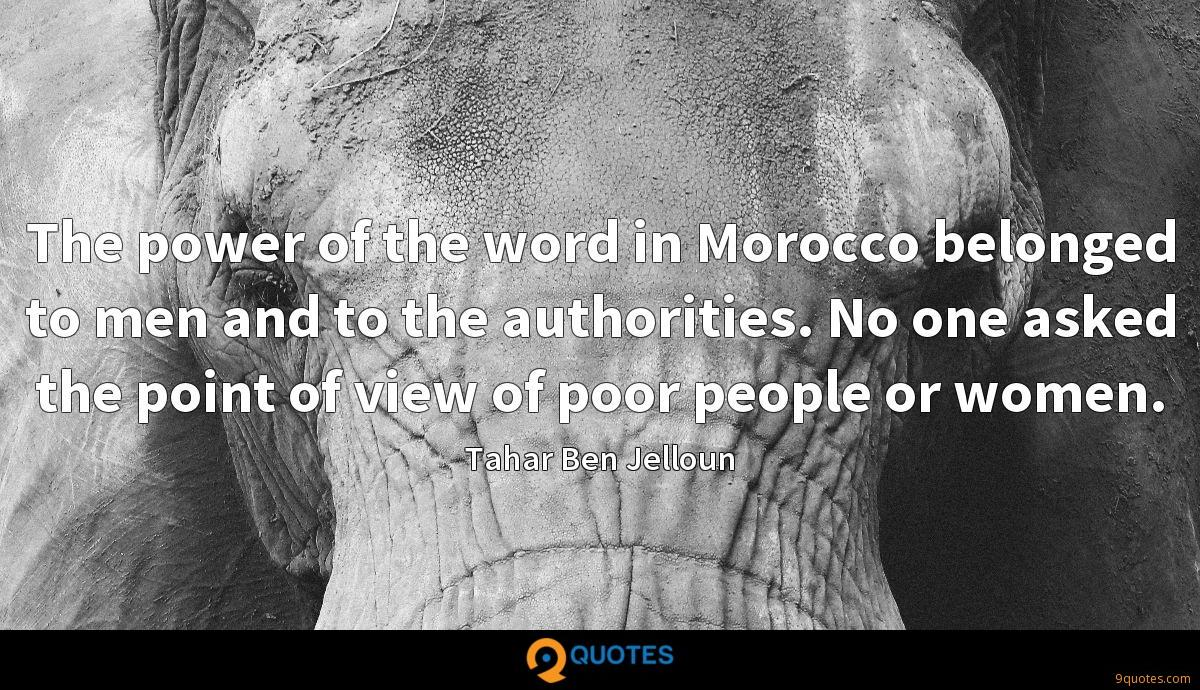 The power of the word in Morocco belonged to men and to the authorities. No one asked the point of view of poor people or women.