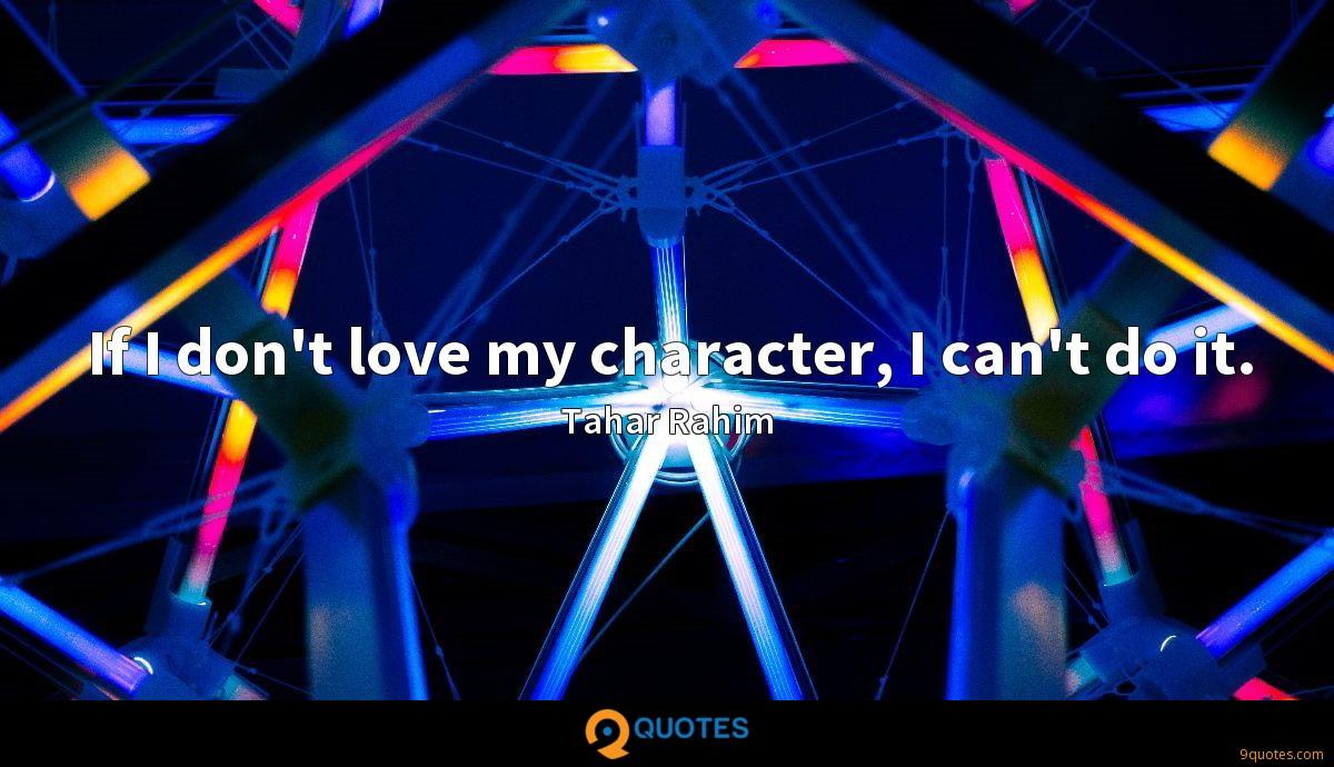 If I don't love my character, I can't do it.
